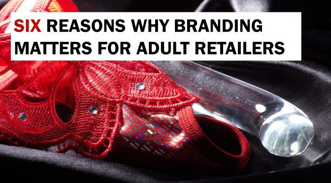 Lascivious Marketing six reasons why branding matters to adult retailers